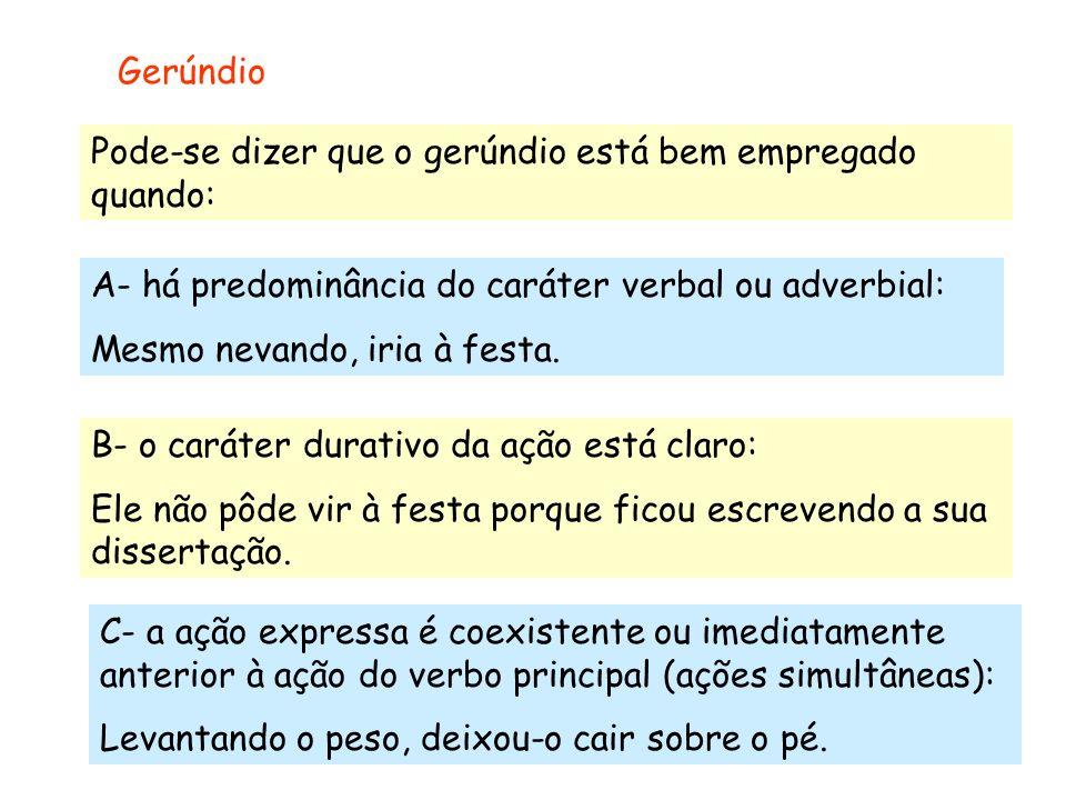 Gerúndio Pode-se dizer que o gerúndio está bem empregado quando: A- há predominância do caráter verbal ou adverbial:
