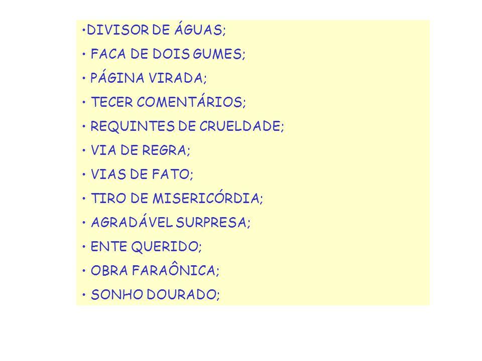 DIVISOR DE ÁGUAS; FACA DE DOIS GUMES; PÁGINA VIRADA; TECER COMENTÁRIOS; REQUINTES DE CRUELDADE; VIA DE REGRA;
