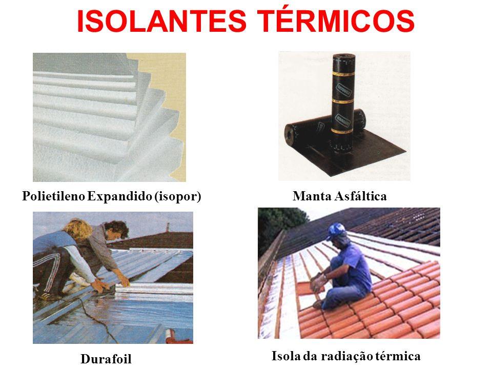 ISOLANTES TÉRMICOS Polietileno Expandido (isopor) Manta Asfáltica