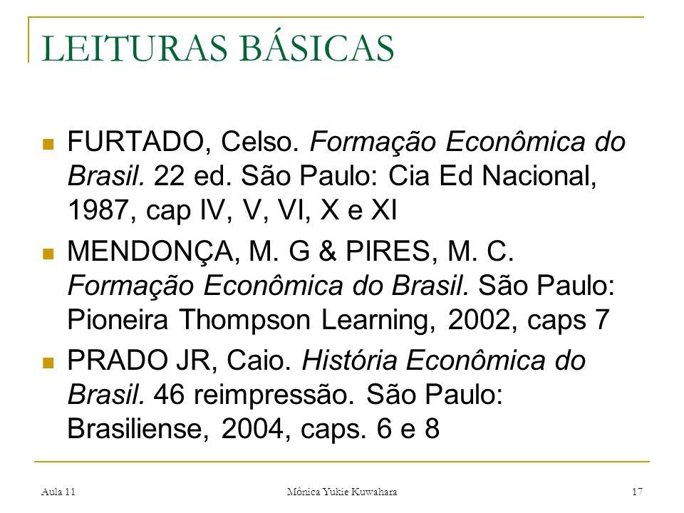 LEITURAS BÁSICAS FURTADO, Celso. Formação Econômica do Brasil. 22 ed. São Paulo: Cia Ed Nacional, 1987, cap IV, V, VI, X e XI.