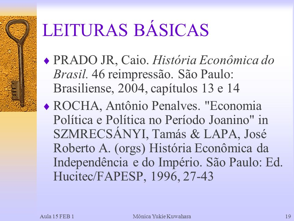 LEITURAS BÁSICAS PRADO JR, Caio. História Econômica do Brasil. 46 reimpressão. São Paulo: Brasiliense, 2004, capítulos 13 e 14.