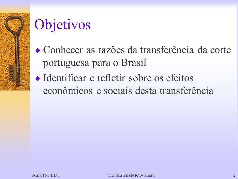 Objetivos Conhecer as razões da transferência da corte portuguesa para o Brasil.
