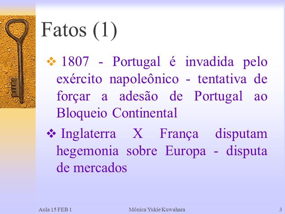 Fatos (1) 1807 - Portugal é invadida pelo exército napoleônico - tentativa de forçar a adesão de Portugal ao Bloqueio Continental.