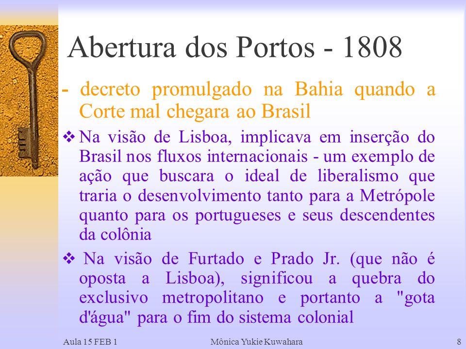 Abertura dos Portos - 1808 - decreto promulgado na Bahia quando a Corte mal chegara ao Brasil.