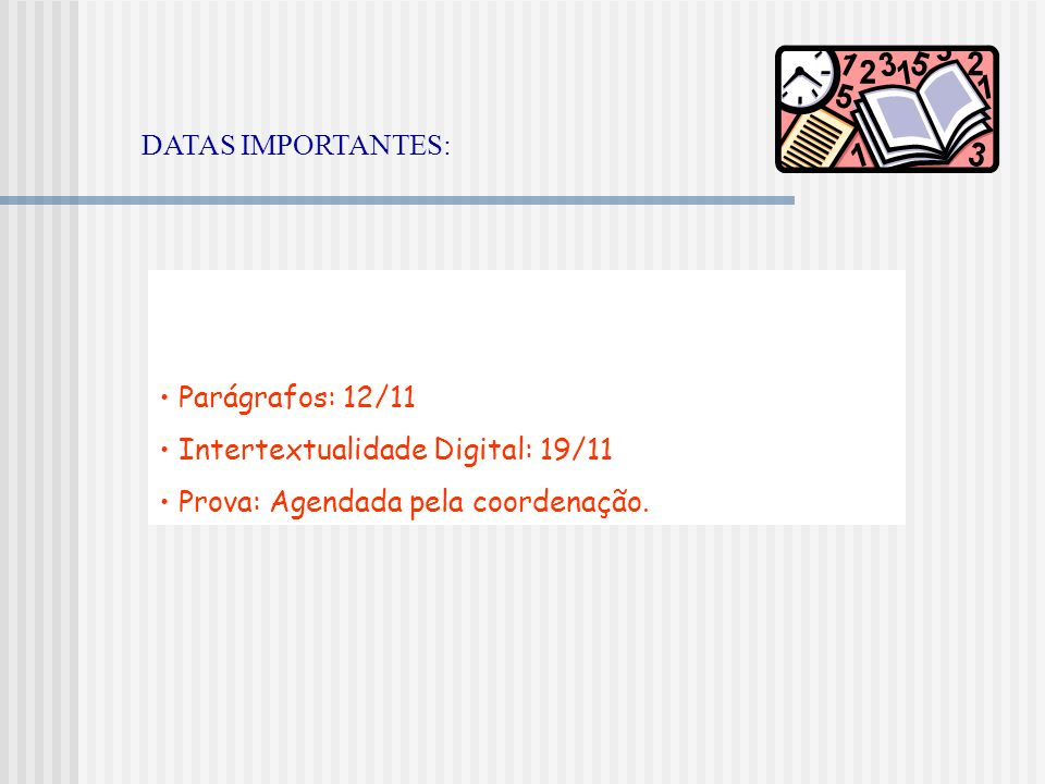 DATAS IMPORTANTES: Parágrafos: 12/11. Intertextualidade Digital: 19/11.