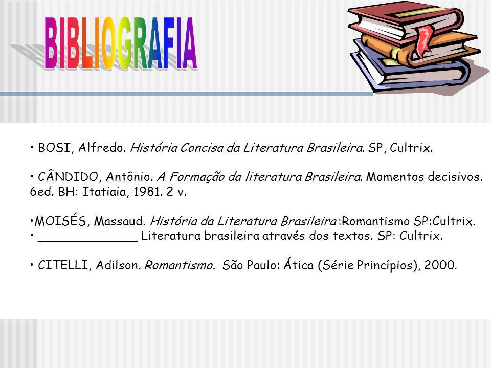 BIBLIOGRAFIA BOSI, Alfredo. História Concisa da Literatura Brasileira. SP, Cultrix.