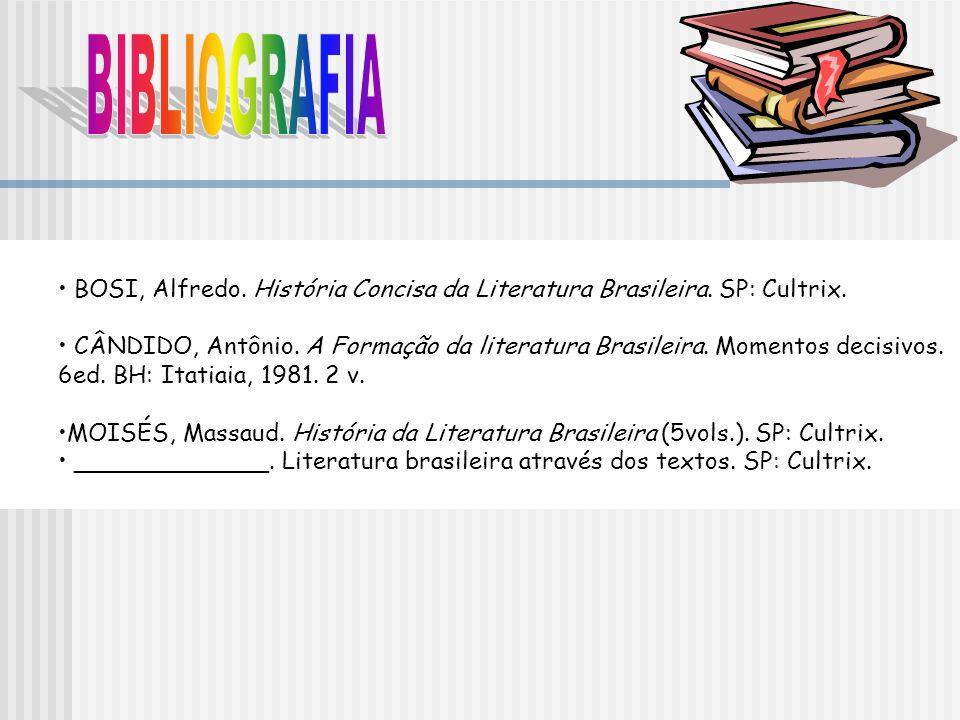 BIBLIOGRAFIA BOSI, Alfredo. História Concisa da Literatura Brasileira. SP: Cultrix.