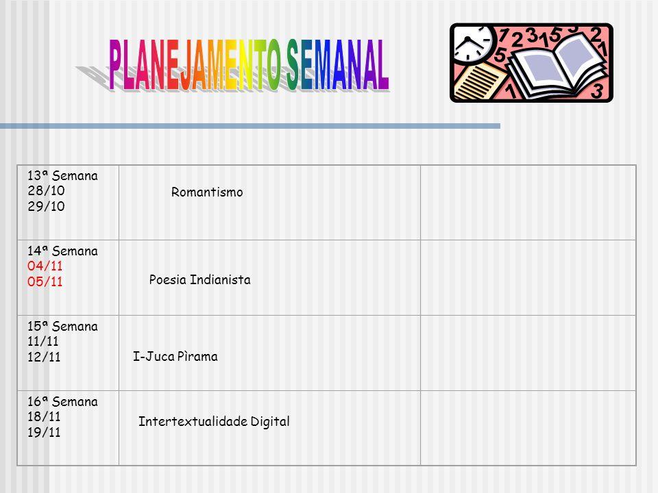PLANEJAMENTO SEMANAL 13ª Semana 28/10 29/10 14ª Semana 04/11 05/11