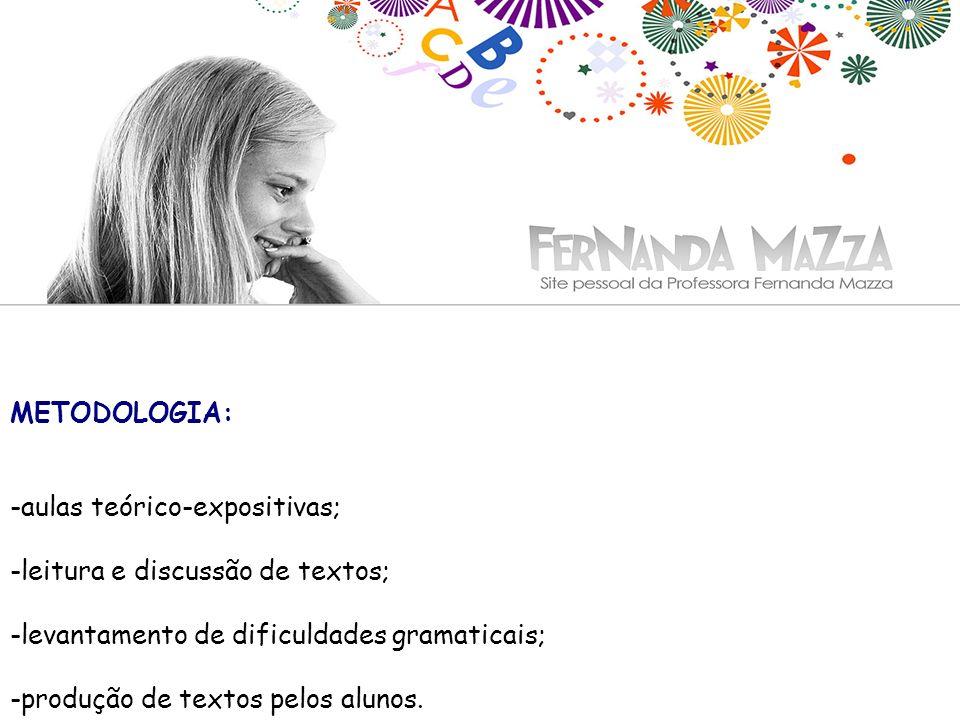 METODOLOGIA:-aulas teórico-expositivas; -leitura e discussão de textos; -levantamento de dificuldades gramaticais;