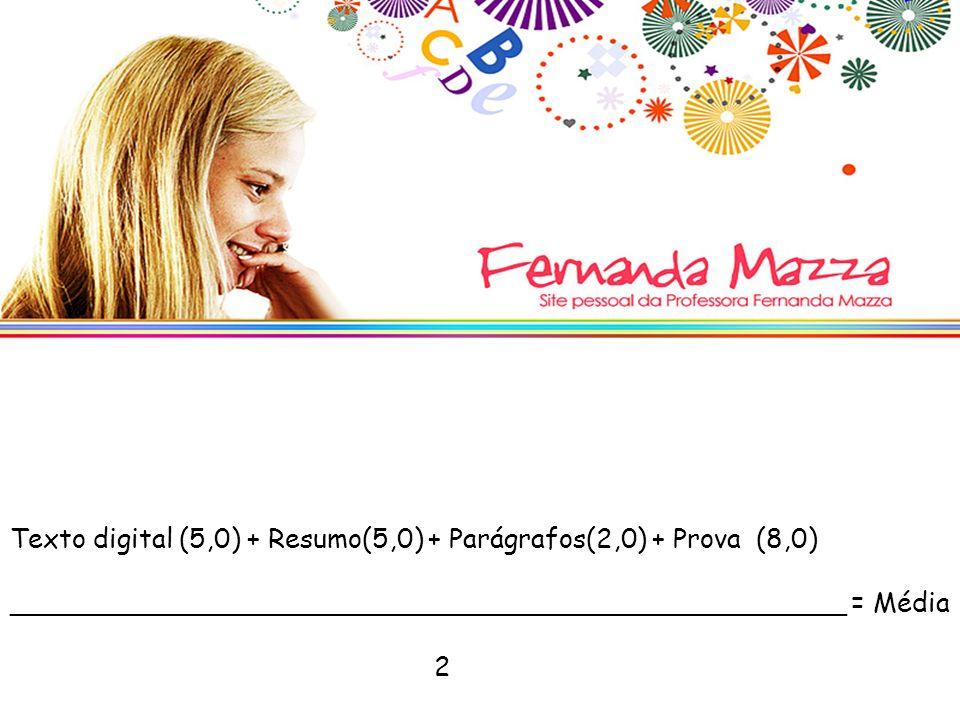 Texto digital (5,0) + Resumo(5,0) + Parágrafos(2,0) + Prova (8,0)