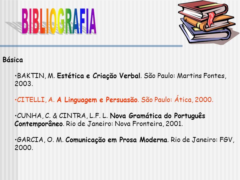 BIBLIOGRAFIA Básica. BAKTIN, M. Estética e Criação Verbal. São Paulo: Martins Fontes, 2003.