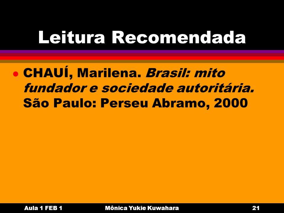 Leitura Recomendada CHAUÍ, Marilena. Brasil: mito fundador e sociedade autoritária. São Paulo: Perseu Abramo, 2000.