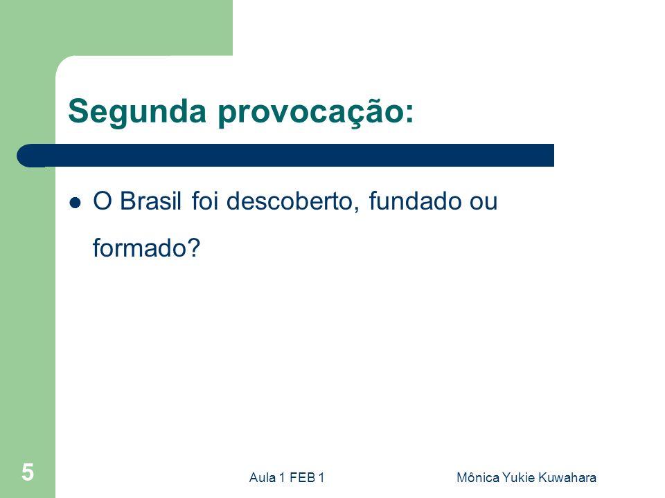Segunda provocação: O Brasil foi descoberto, fundado ou formado