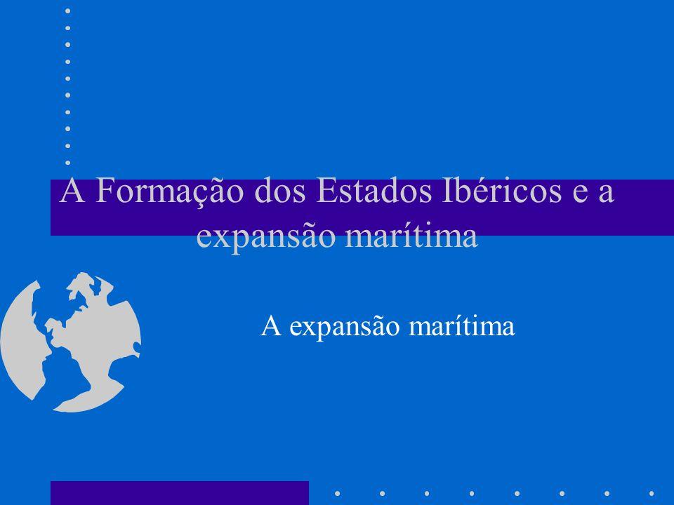 A Formação dos Estados Ibéricos e a expansão marítima