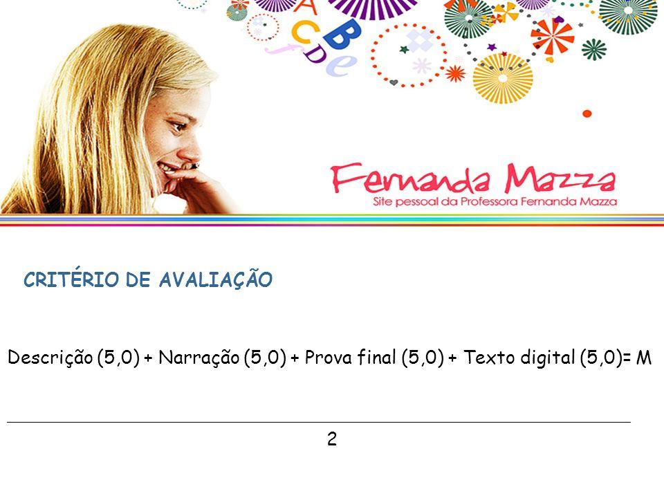 CRITÉRIO DE AVALIAÇÃO Descrição (5,0) + Narração (5,0) + Prova final (5,0) + Texto digital (5,0)= M.