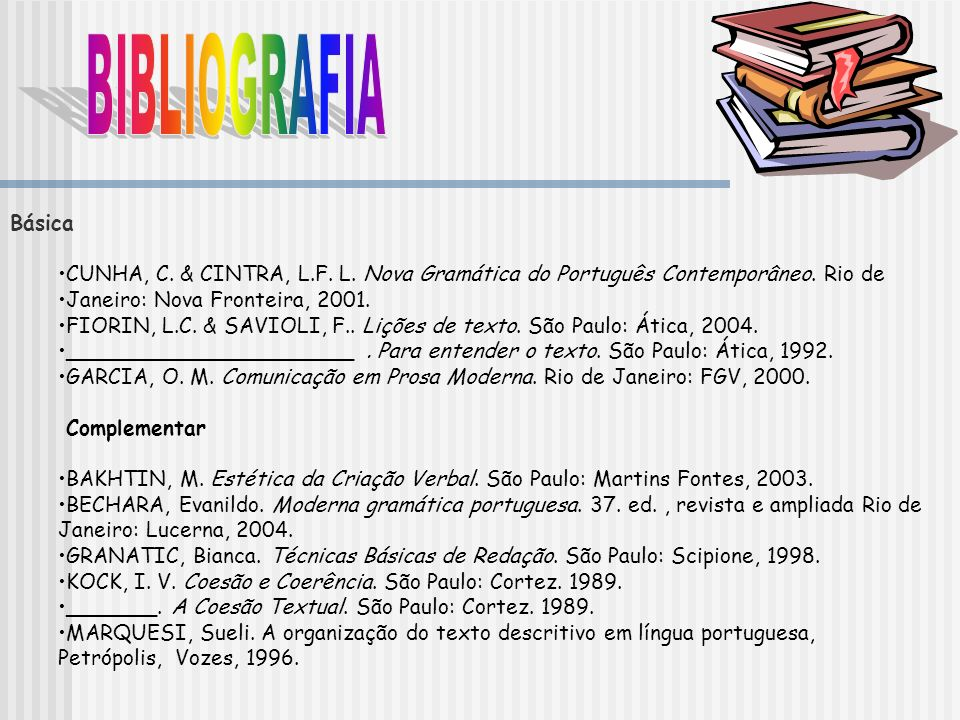 BIBLIOGRAFIA Básica. CUNHA, C. & CINTRA, L.F. L. Nova Gramática do Português Contemporâneo. Rio de.