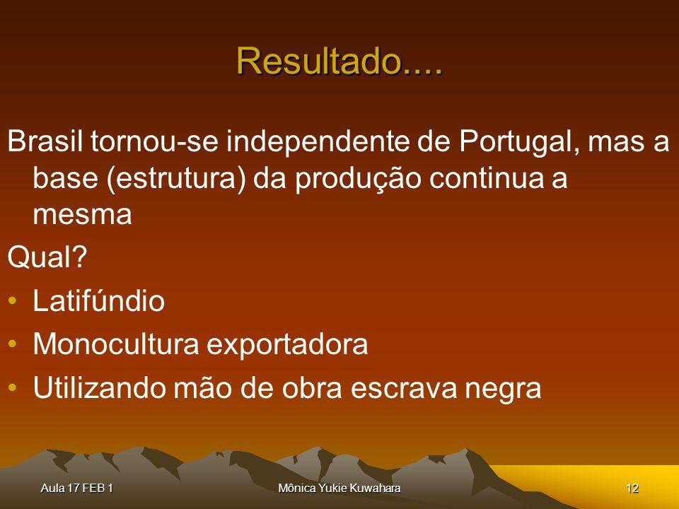 Resultado.... Brasil tornou-se independente de Portugal, mas a base (estrutura) da produção continua a mesma.