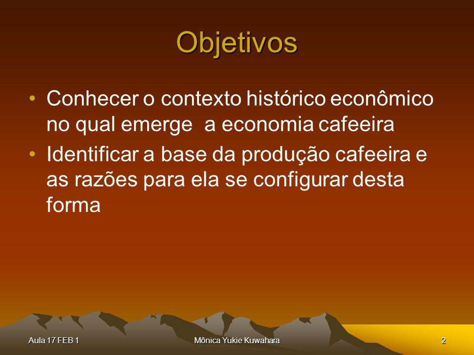 Objetivos Conhecer o contexto histórico econômico no qual emerge a economia cafeeira.