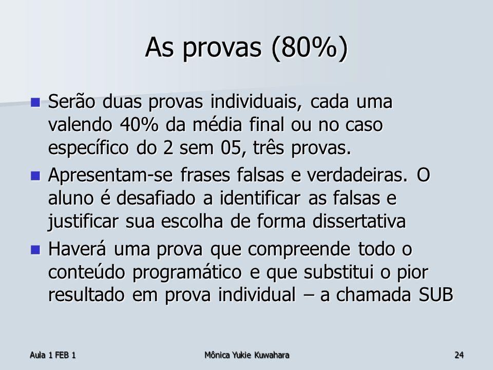 As provas (80%)Serão duas provas individuais, cada uma valendo 40% da média final ou no caso específico do 2 sem 05, três provas.