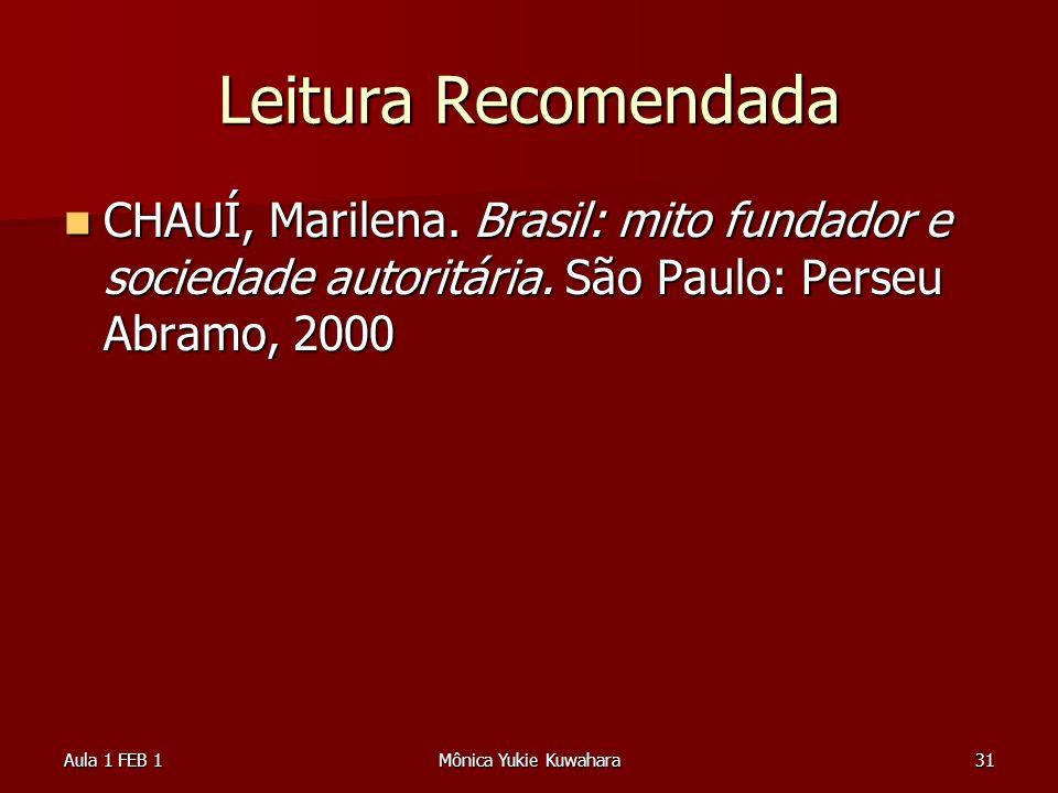Leitura RecomendadaCHAUÍ, Marilena. Brasil: mito fundador e sociedade autoritária. São Paulo: Perseu Abramo, 2000.