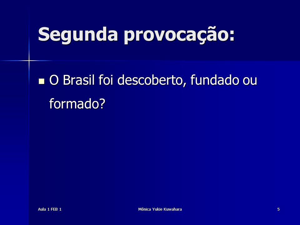 Segunda provocação: O Brasil foi descoberto, fundado ou formado FEB 1