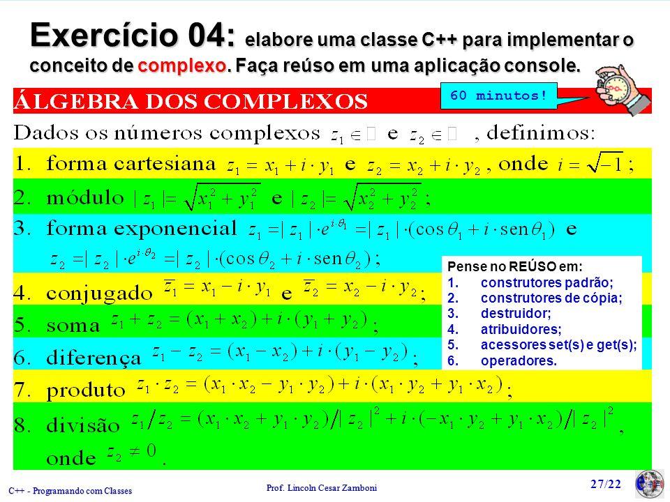 Exercício 04: elabore uma classe C++ para implementar o conceito de complexo. Faça reúso em uma aplicação console.