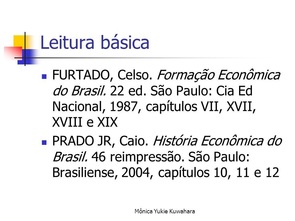 Leitura básica FURTADO, Celso. Formação Econômica do Brasil. 22 ed. São Paulo: Cia Ed Nacional, 1987, capítulos VII, XVII, XVIII e XIX.