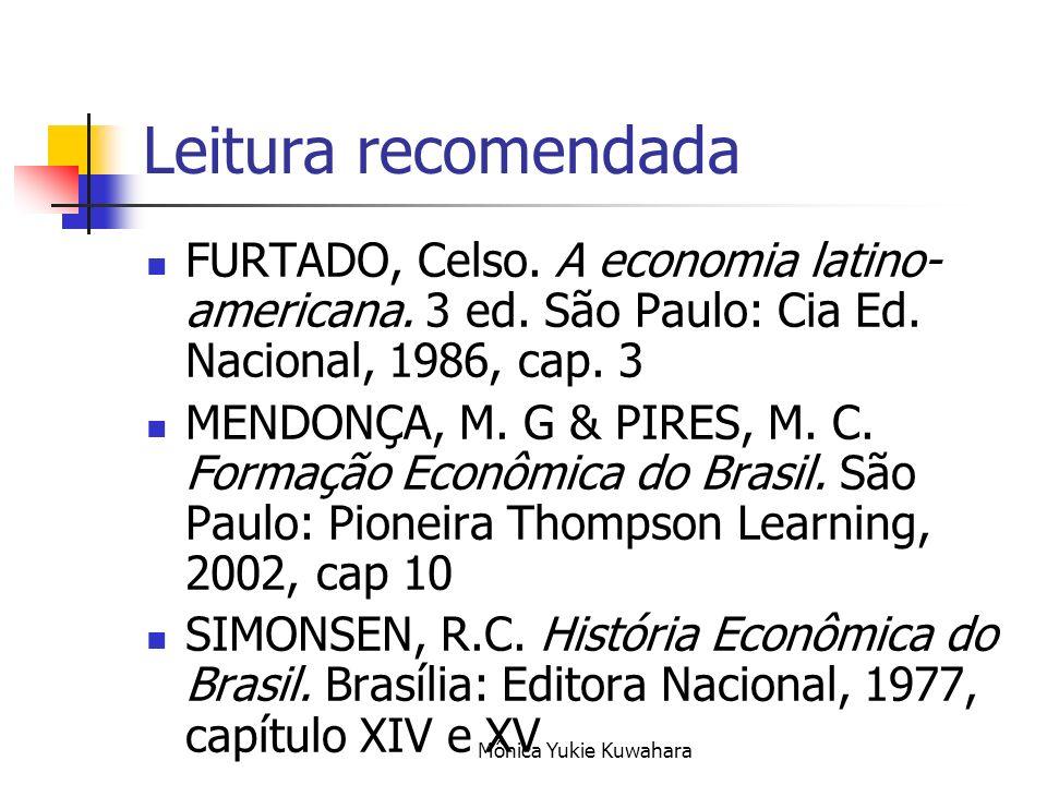 Leitura recomendada FURTADO, Celso. A economia latino-americana. 3 ed. São Paulo: Cia Ed. Nacional, 1986, cap. 3.