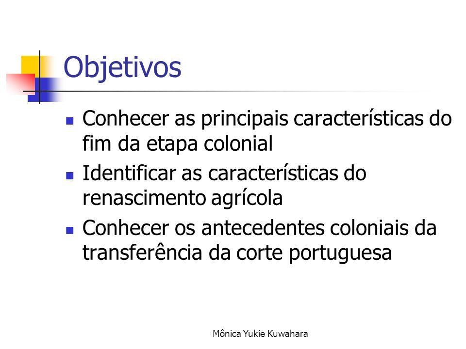 Objetivos Conhecer as principais características do fim da etapa colonial. Identificar as características do renascimento agrícola.