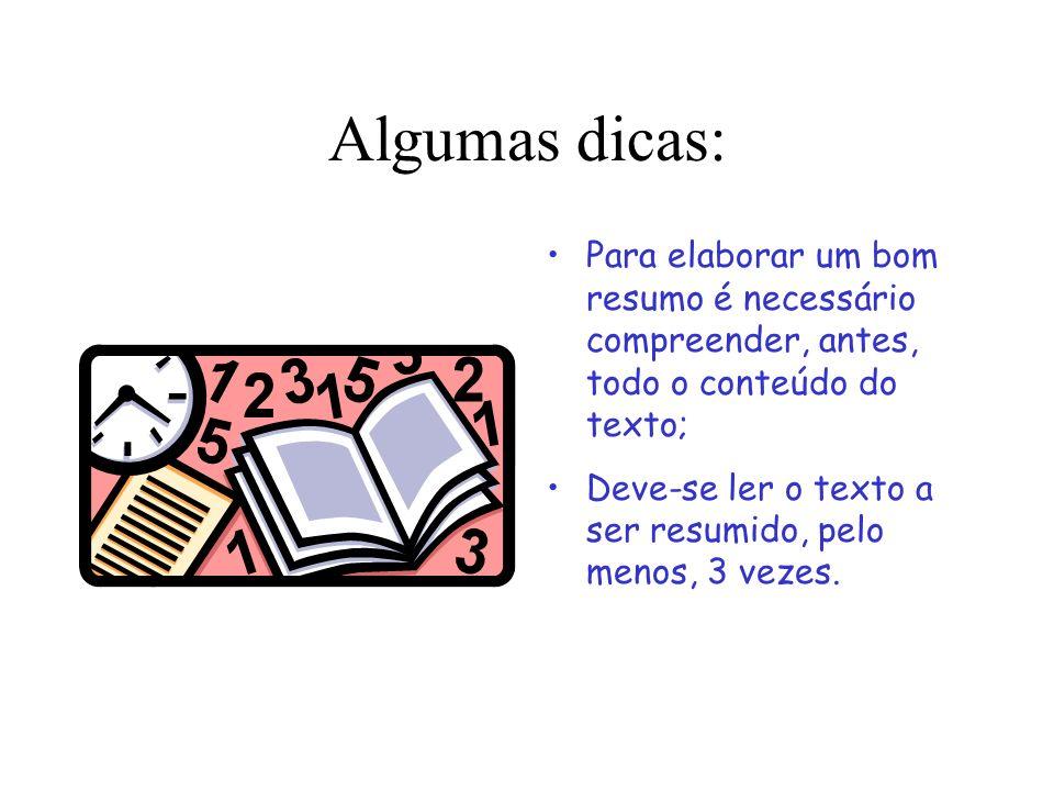 Algumas dicas: Para elaborar um bom resumo é necessário compreender, antes, todo o conteúdo do texto;