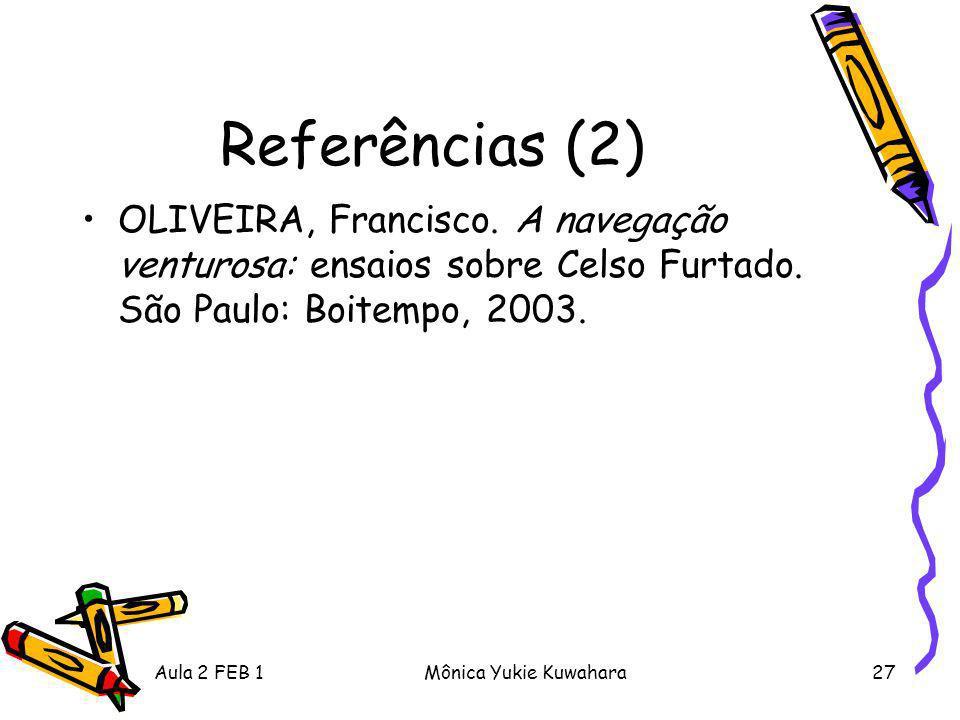 Referências (2) OLIVEIRA, Francisco. A navegação venturosa: ensaios sobre Celso Furtado. São Paulo: Boitempo, 2003.