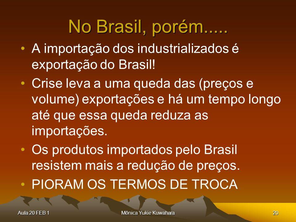 No Brasil, porém..... A importação dos industrializados é exportação do Brasil!