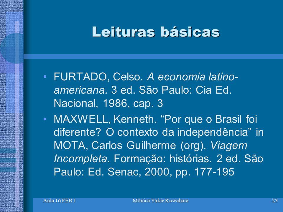 Leituras básicas FURTADO, Celso. A economia latino-americana. 3 ed. São Paulo: Cia Ed. Nacional, 1986, cap. 3.