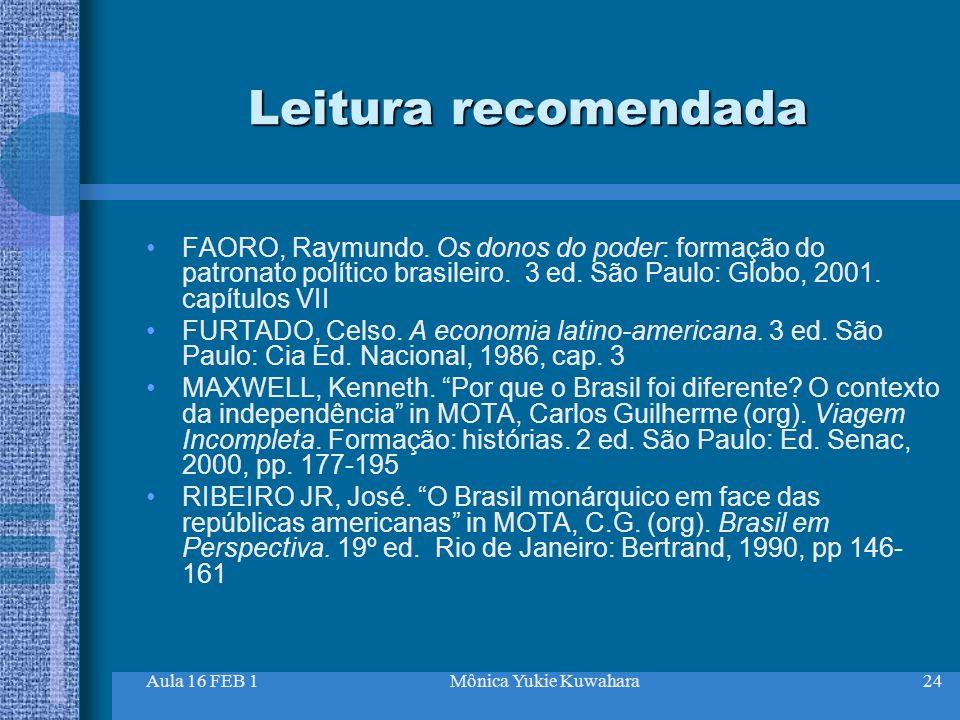 Leitura recomendada FAORO, Raymundo. Os donos do poder: formação do patronato político brasileiro. 3 ed. São Paulo: Globo, 2001. capítulos VII.