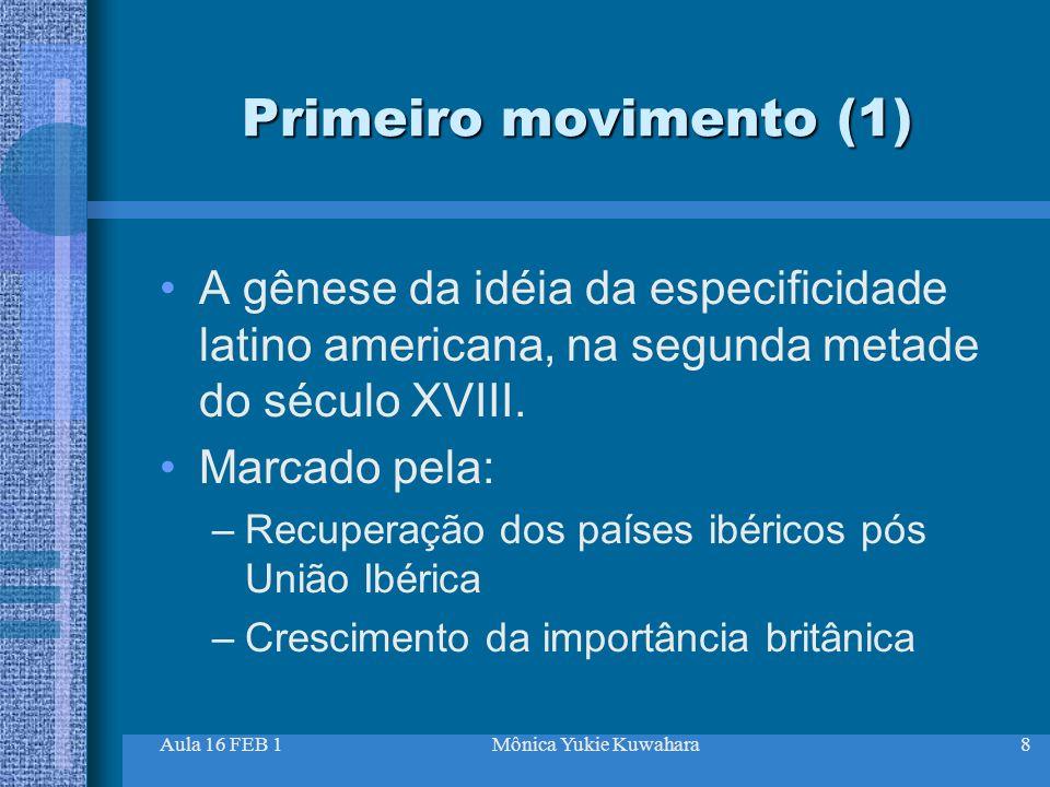 Primeiro movimento (1) A gênese da idéia da especificidade latino americana, na segunda metade do século XVIII.