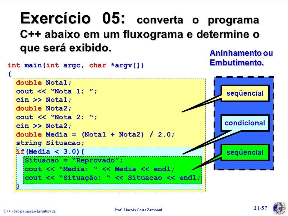 Exercício 05: converta o programa C++ abaixo em um fluxograma e determine o que será exibido.