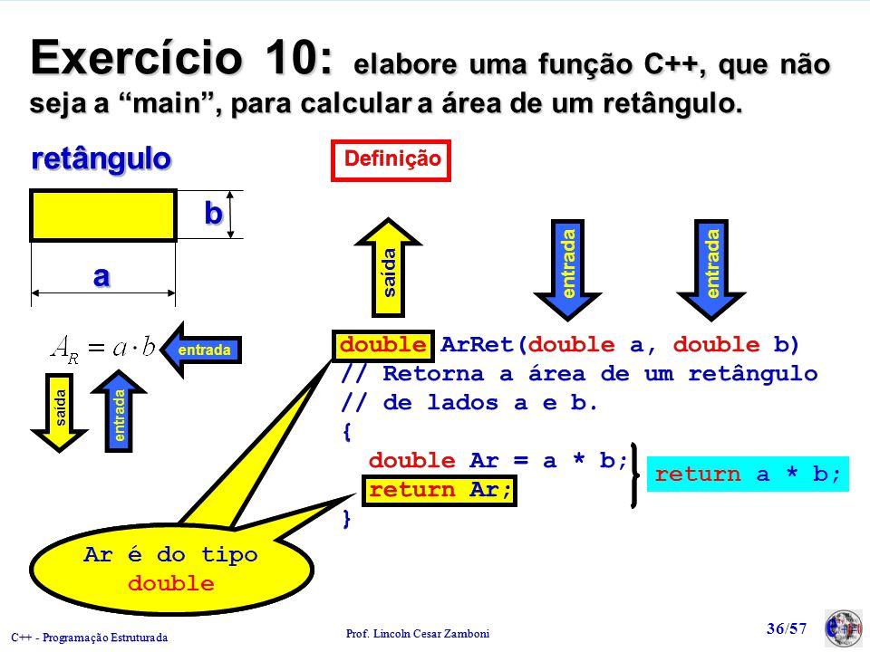 Exercício 10: elabore uma função C++, que não seja a main , para calcular a área de um retângulo.