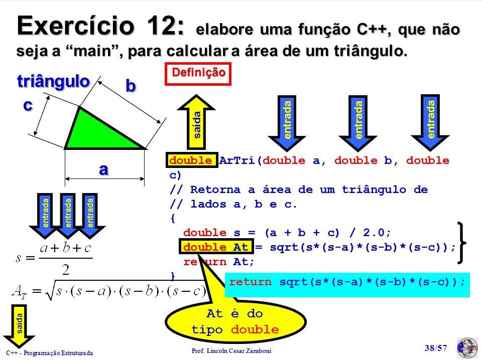 Exercício 12: elabore uma função C++, que não seja a main , para calcular a área de um triângulo.