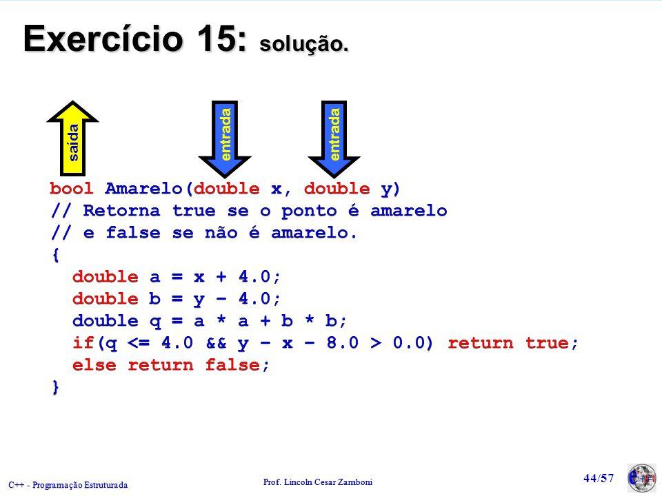 Exercício 15: solução. bool Amarelo(double x, double y)
