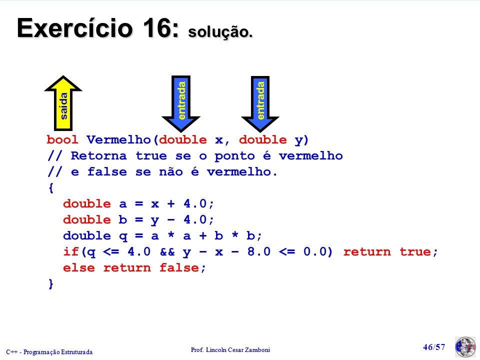 Exercício 16: solução. bool Vermelho(double x, double y)