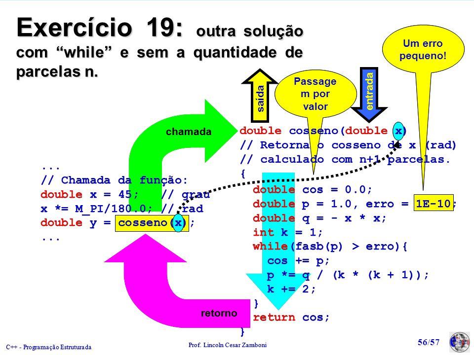 Exercício 19: outra solução com while e sem a quantidade de parcelas n.