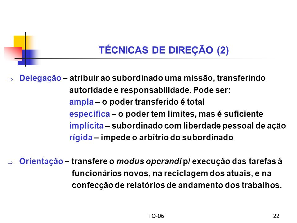 UPM - CCSA TO-06 – Teoria Neoclássica. TÉCNICAS DE DIREÇÃO (2) Delegação – atribuir ao subordinado uma missão, transferindo.