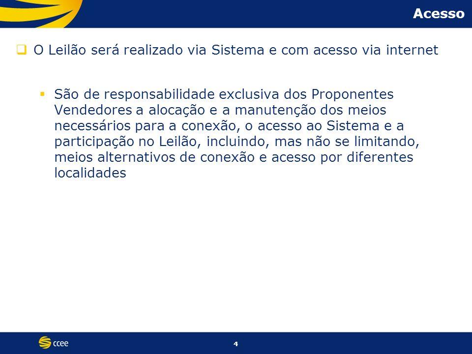 Acesso O Leilão será realizado via Sistema e com acesso via internet.