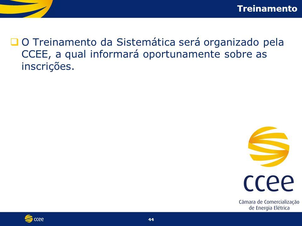 Treinamento O Treinamento da Sistemática será organizado pela CCEE, a qual informará oportunamente sobre as inscrições.