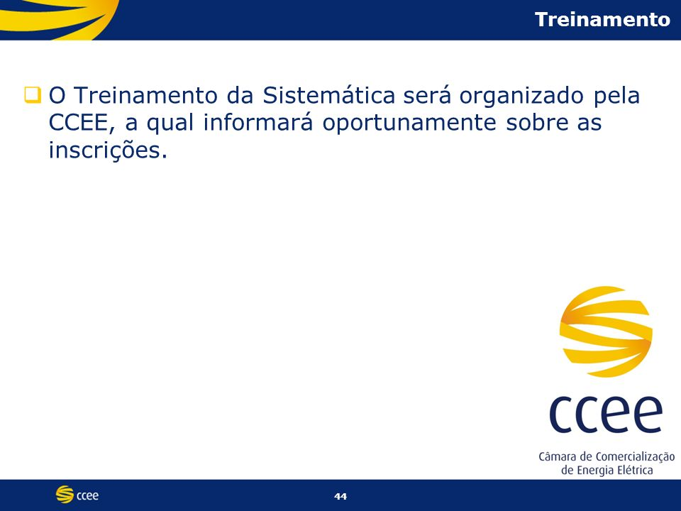 TreinamentoO Treinamento da Sistemática será organizado pela CCEE, a qual informará oportunamente sobre as inscrições.