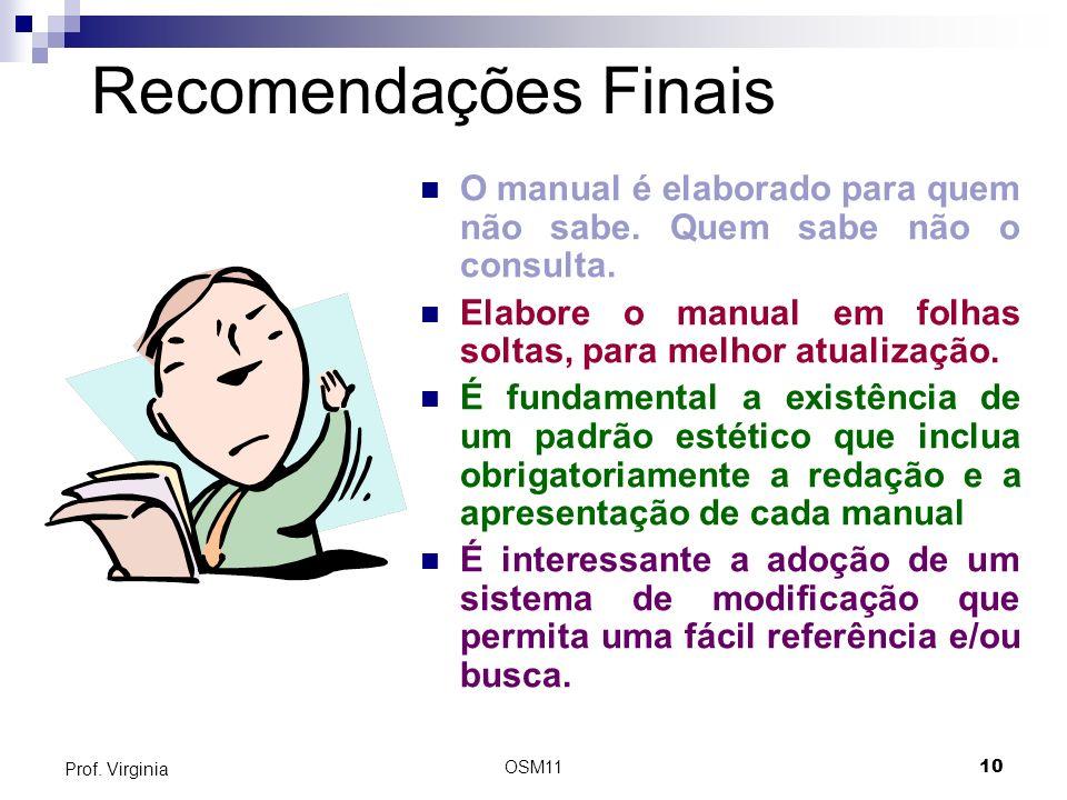 Recomendações Finais O manual é elaborado para quem não sabe. Quem sabe não o consulta. Elabore o manual em folhas soltas, para melhor atualização.