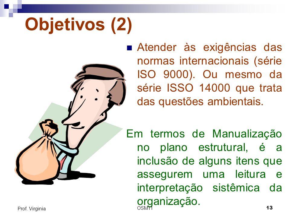 Objetivos (2) Atender às exigências das normas internacionais (série ISO 9000). Ou mesmo da série ISSO 14000 que trata das questões ambientais.