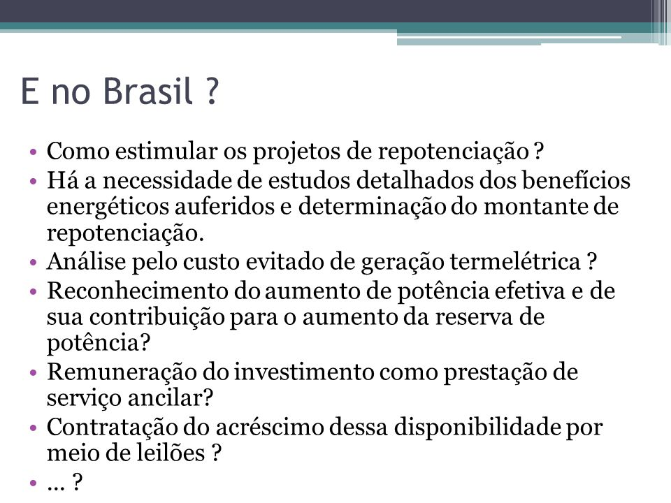 E no Brasil Como estimular os projetos de repotenciação