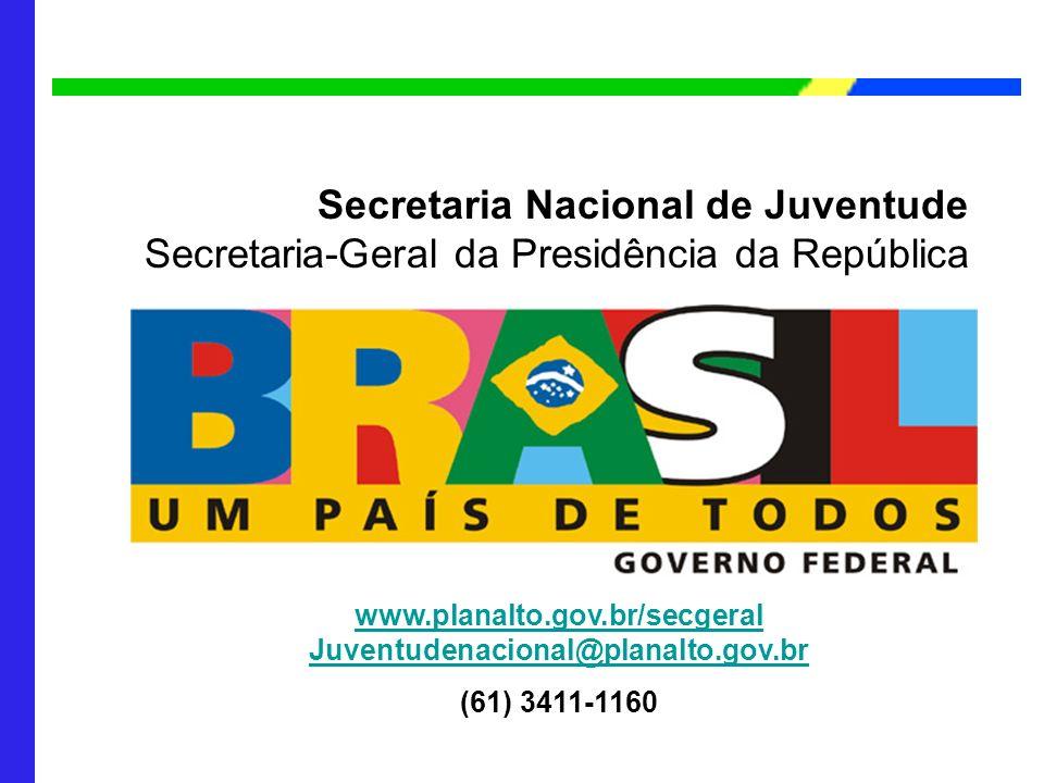 www.planalto.gov.br/secgeral Juventudenacional@planalto.gov.br