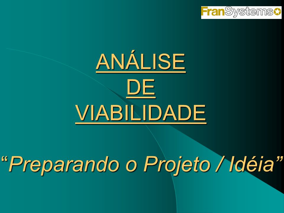 ANÁLISE DE VIABILIDADE Preparando o Projeto / Idéia